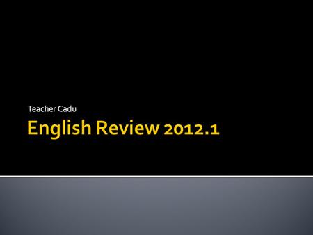 Teacher Cadu English Review 2012.1.