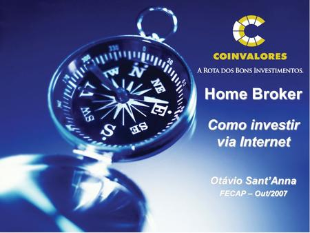 Home Broker Como investir via Internet Otávio Sant'Anna FECAP – Out/2007.