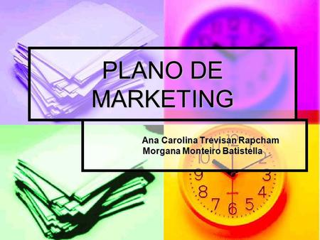 PLANO DE MARKETING Ana Carolina Trevisan Rapcham Morgana Monteiro Batistella.