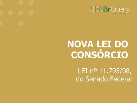 NOVA LEI DO CONSÓRCIO LEI nº 11.795/08, do Senado Federal.