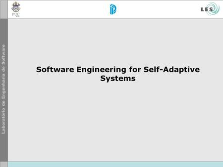 Software Engineering for Self-Adaptive Systems. Self-Adaptation The complexity of current software-based systems has led the software engineering community.