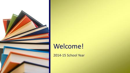 2014-15 School Year Welcome!. Goals Skills to be developed Topics & extensive reading Assessment /Grading Classroom Policies Special Projects Summary.