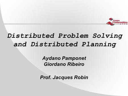 Distributed Problem Solving and Distributed Planning Aydano Pamponet Giordano Ribeiro Prof. Jacques Robin.