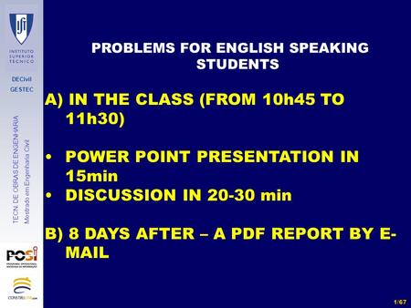 DECivil GESTEC 1/67 TECN. DE OBRAS DE ENGENHARIA Mestrado em Engenharia Civil PROBLEMS FOR ENGLISH SPEAKING STUDENTS A) IN THE CLASS (FROM 10h45 TO 11h30)
