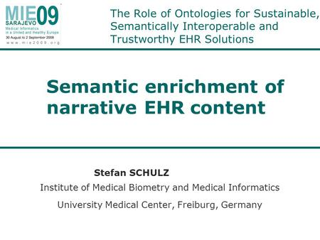 The Role of Ontologies for Sustainable, Semantically Interoperable and Trustworthy EHR Solutions Stefan SCHULZ Institute of Medical Biometry and Medical.