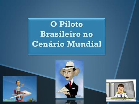 O Piloto Brasileiro no Cenário Mundial.  AAP – Accident Analysis & Prevention  AFC – Administration and Finance  ADO – Aircraft Design and.