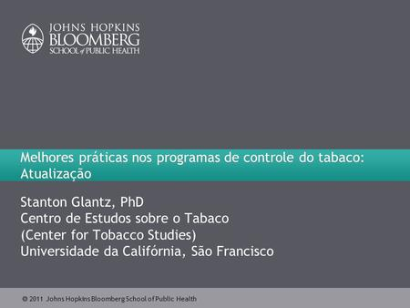  2007 Johns Hopkins Bloomberg School of Public Health  2011 Johns Hopkins Bloomberg School of Public Health Melhores práticas nos programas de controle.