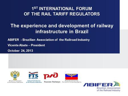 1 ST INTERNATIONAL FORUM OF THE RAIL TARIFF REGULATORS The experience and development of railway infrastructure in Brazil ABIFER - Brazilian Association.