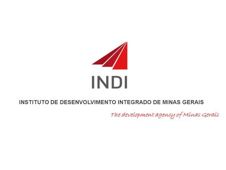 INSTITUTO DE DESENVOLVIMENTO INTEGRADO DE MINAS GERAIS The development agency of Minas Gerais.