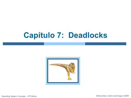 Silberschatz, Galvin and Gagne ©2009 Operating System Concepts – 8 th Edition Capítulo 7: Deadlocks.