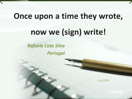 LOGO Rafaela Cota Silva Portugal Once upon a time they wrote, now we (sign) write! July 23th.