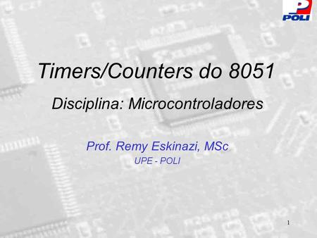 1 Timers/Counters do 8051 Disciplina: Microcontroladores Prof. Remy Eskinazi, MSc UPE - POLI.