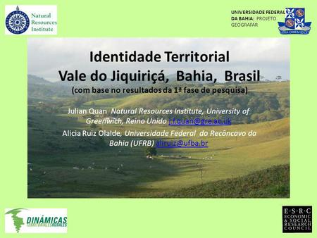 Identidade Territorial Vale do Jiquiriçá, Bahia, Brasil (com base no resultados da 1ª fase de pesquisa) Julian Quan Natural Resources Institute, University.