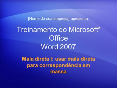 Treinamento do Microsoft® Office Word 2007