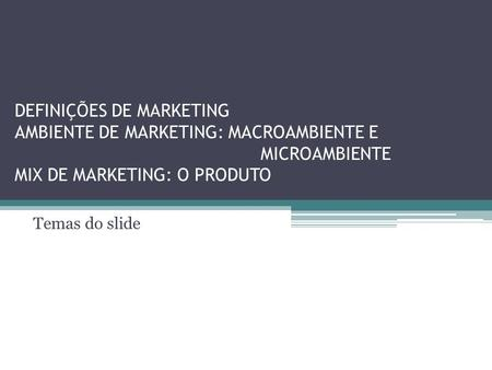 DEFINIÇÕES DE MARKETING AMBIENTE DE MARKETING: MACROAMBIENTE E