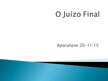 O Juízo Final Apocalipse 20-11:15.