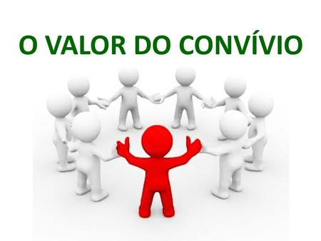 O VALOR DO CONVÍVIO.