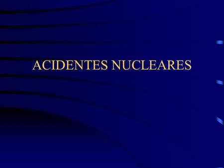 ACIDENTES NUCLEARES.