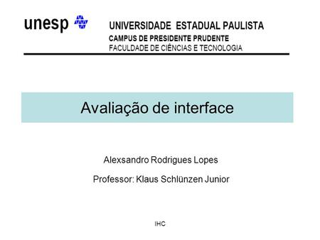 IHC Avaliação de interface Alexsandro Rodrigues Lopes Professor: Klaus Schlünzen Junior.