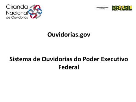 Ouvidorias.gov Sistema de Ouvidorias do Poder Executivo Federal.