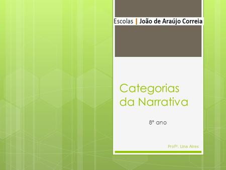 Categorias da Narrativa 8º ano Profº. Lina Aires.