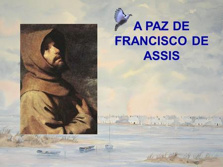 A PAZ DE FRANCISCO DE ASSIS