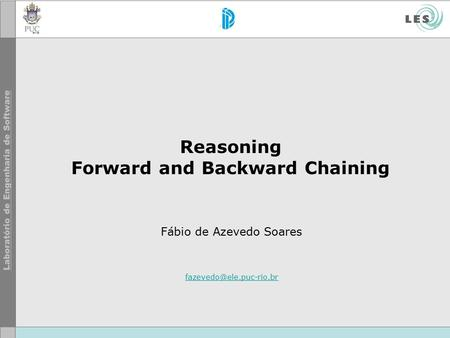 Reasoning Forward and Backward Chaining Fábio de Azevedo Soares