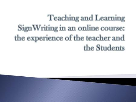 ​ Teaching and Learning SignWriting in an online course: the experience of the teacher and the Students.