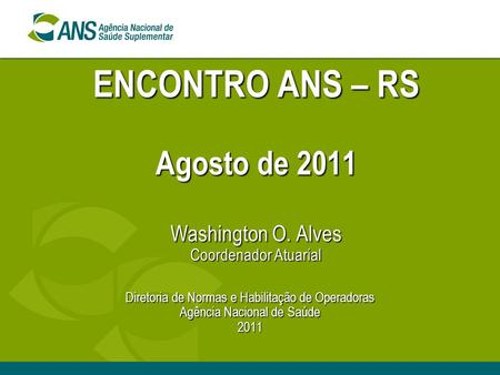 ENCONTRO ANS – RS Agosto de 2011 Washington O
