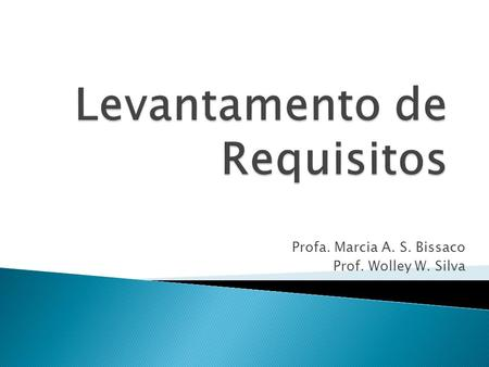 Profa. Marcia A. S. Bissaco Prof. Wolley W. Silva.