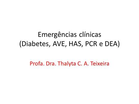 Emergências clínicas (Diabetes, AVE, HAS, PCR e DEA)