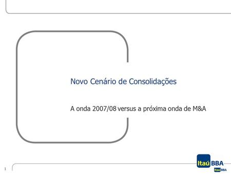 1Economics Perspectives in the Sugarcane Sector 2013/14 | Center-South Region | July 2013 Novo Cenário de Consolidações A onda 2007/08 versus a próxima.