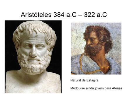Aristóteles 384 a.C – 322 a.C Natural de Estagira