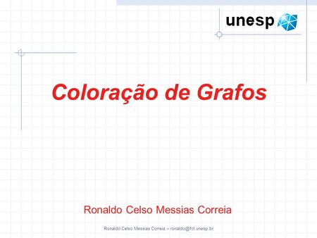 Ronaldo Celso Messias Correia – Ronaldo Celso Messias Correia Coloração de Grafos.