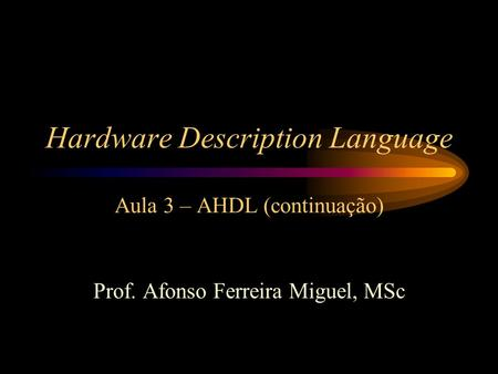 Hardware Description Language Aula 3 – AHDL (continuação)