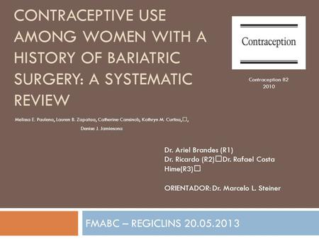 CONTRACEPTIVE USE AMONG WOMEN WITH A HISTORY OF BARIATRIC SURGERY: A SYSTEMATIC REVIEW FMABC – REGICLINS 20.05.2013 Dr. Ariel Brandes (R1) Dr. Ricardo.