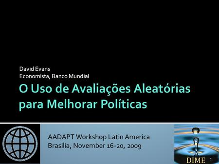 AADAPT Workshop Latin America Brasilia, November 16-20, 2009 David Evans Economista, Banco Mundial 1.