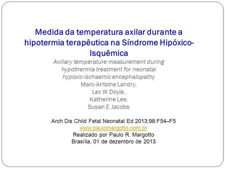 Medida da temperatura axilar durante a hipotermia terapêutica na Síndrome Hipóxico-Isquêmica Axillary temperature measurement during hypothermia treatment.