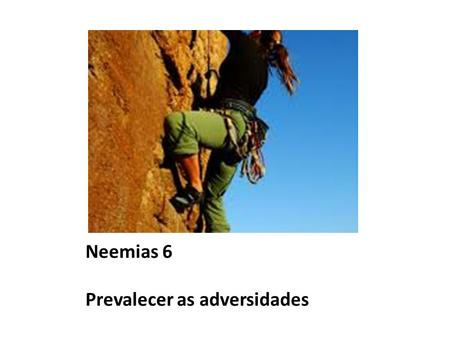 Neemias 6 Prevalecer as adversidades
