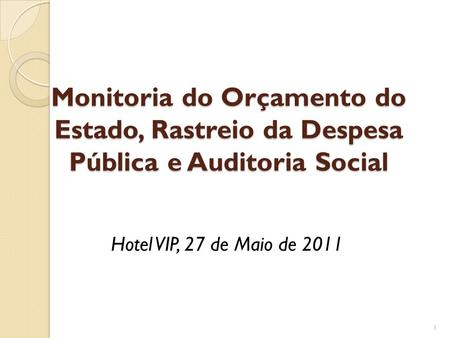 Monitoria do Orçamento do Estado, Rastreio da Despesa Pública e Auditoria Social Hotel VIP, 27 de Maio de 2011.