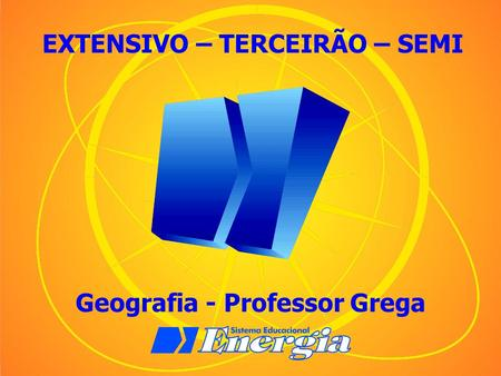 Geografia - Professor Grega EXTENSIVO – TERCEIRÃO – SEMI.