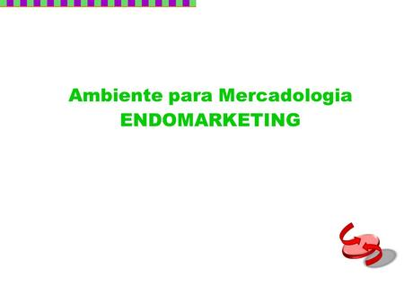Ambiente para Mercadologia ENDOMARKETING