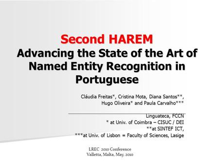 Second HAREM Advancing the State of the Art of Named Entity Recognition in Portuguese Cláudia Freitas*, Cristina Mota, Diana Santos**, Hugo Oliveira* and.