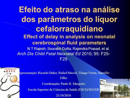 Efeito do atraso na análise dos parâmetros do líquor cefalorraquidiano Effect of delay in analysis on neonatal cerebrospinal fluid parameters N T Rajesh,