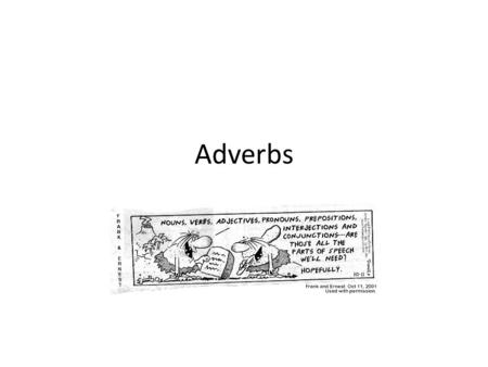 Adverbs. Adverb: A word used to modify (describe) or limit (make specific) the meaning of a verb, an adjective, or another adverb. Most adverbs are formed.