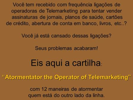 """Atormentator the Operator of Telemarketing"""