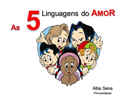 As 5 Linguagens do AMOR Alba Sena Psicopedagoga.