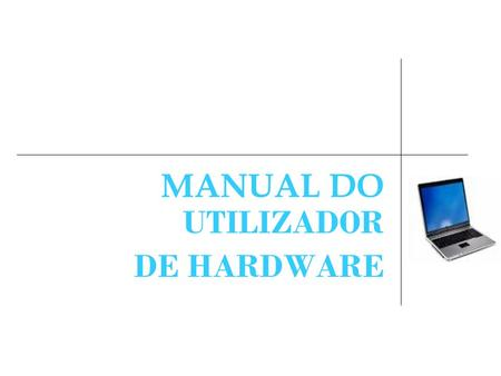 MANUAL DO UTILIZADOR DE HARDWARE