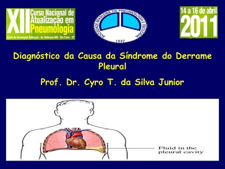 Diagnóstico da Causa da Síndrome do Derrame Pleural Prof. Dr. Cyro T. da Silva Junior.