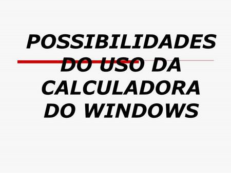 POSSIBILIDADES DO USO DA CALCULADORA DO WINDOWS.